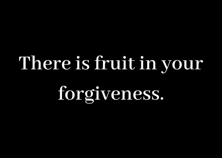 The Fruit ofForgiveness