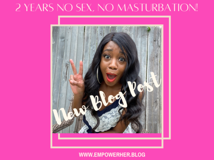 2 Years No Sex, No Masturbation!